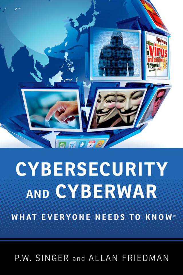 Peter Singer's new book, Cybersecurity and Cyberwar: What Everyone Needs to Know, is published by Oxford University Press.